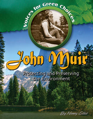 John Muir Protecting and Preserving the Environment by Henry Elliot