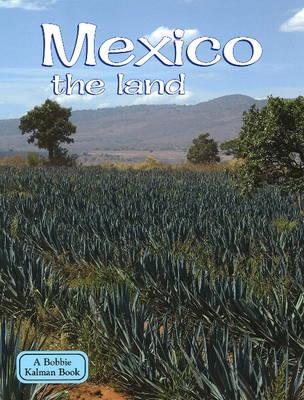 Mexico the Land by Bobbie Kalman