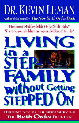 Living in a Step-Family Without Getting Stepped on Helping Your Children Survive The Birth Order Blender by Kevin Leman