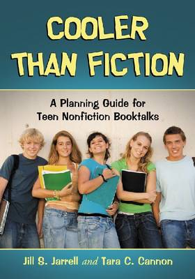 Cooler Than Fiction A Planning Guide for Teen Nonfiction Booktalks by Jill S. Jarrell, Tara C. Cannon