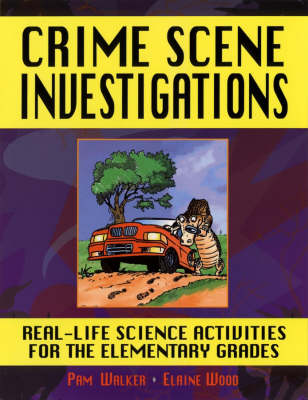 Crime Scene Investigations Real Life Science Activities for the Elementary Grades by Pam Walker, Elaine Wood