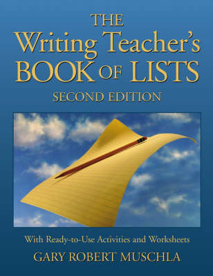 Writing Teacher's Book of Lists with Ready-to-use Activities and Worksheets by Gary R. Muschla