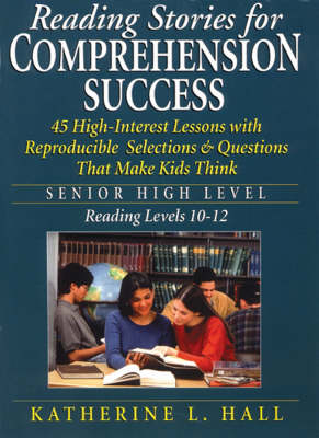 Reading Stories for Comprehension Success Senior High Level, Reading Levels 10-12 by Katherine L. Hall
