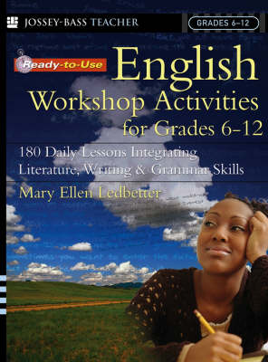 Ready-to-Use English Workshop Activities for Grades 6-12 180 Daily Lessons Integrating Literature, Writing and Grammar Skills by Ledbetter