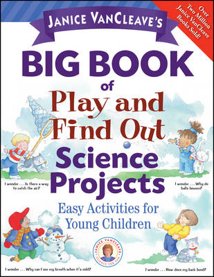 Janice VanCleave's Big Book of Play and Find Out Science Projects by Janice VanCleave