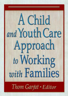 A Child and Youth Care Approach to Working with Families by Thomas Garfat