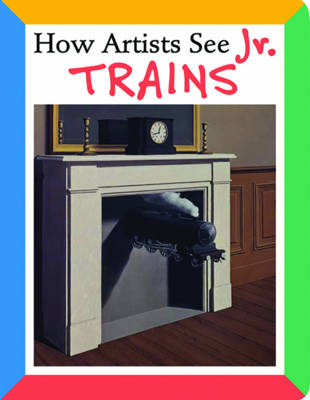 How Artists See Jr. Trains by Colleen Carroll