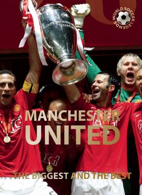 Manchester United The Biggest and the Best by Illugi Jokulsson
