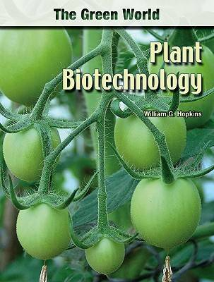 Plant Biotechnology by William G. Hopkins