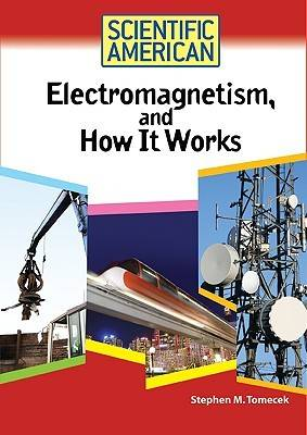 Electromagnetism, and How it Works by Stephen M. Tomecek