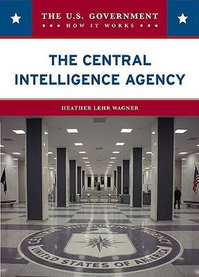 The Central Intelligence Agency by Heather Lehr Wagner