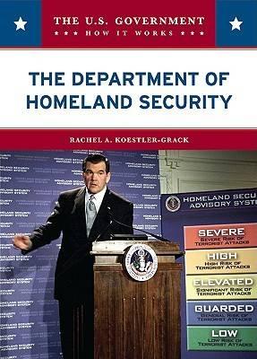 The Department of Homeland Security by Rachel A. Koestler-Grack