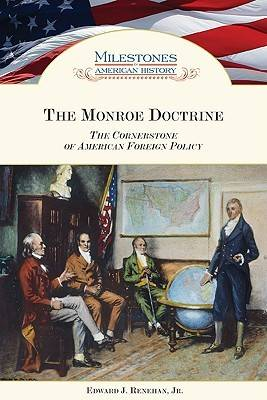The Monroe Doctrine The Cornerstone of American Foreign Policy by Edward J., Jr. Renehan