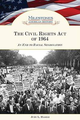 The Civil Rights Act of 1964 An End to Racial Segregation by Judy L. Hasday