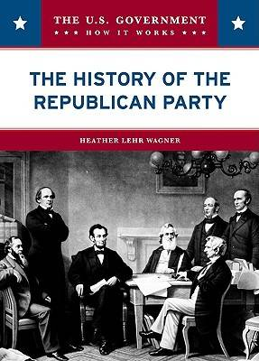The History of the Republican Party by Heather Lehr Wagner