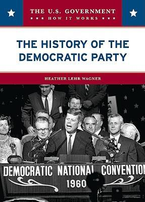 The History of the Democratic Party by Heather Lehr Wagner