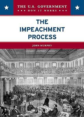 The Impeachment Process by John Murphy