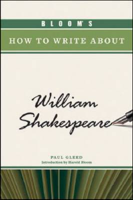 Bloom's How to Write About William Shakespeare by Paul Gleed