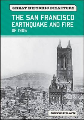 The San Francisco Earthquake and Fire of 1906 by Louise Chipley Slavicek