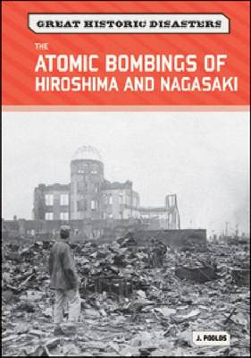The Atomic Bombings of Hiroshima and Nagasaki by Jamie Poolos
