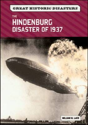The Hindenburg Disaster of 1937 by William W. Lace