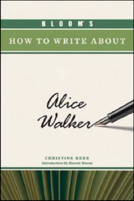 Bloom's How to Write About Alice Walker by Christine Kerr