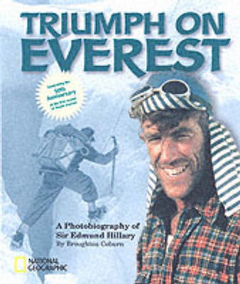 Triumph on Everest A Photobiography of Sir Edmund Hillary by Broughton Coburn