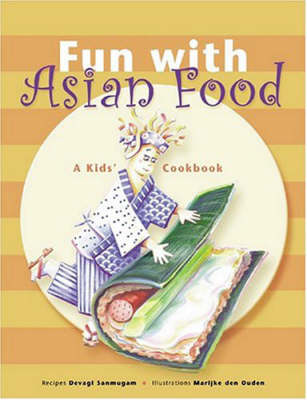 Fun with Asian Food A Kids' Cookbook by Devagi Sanmugam