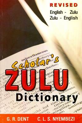 Scholar's Zulu Dictionary English-Zulu and Zulu-English by C.L.S. Nyembezi, G.R. Dent