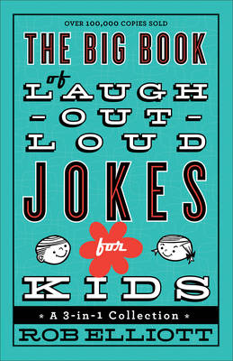The Big Book of Laugh-out-Loud Jokes for Kids A 3-in-1 Collection by Rob Elliott