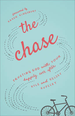 The Chase Trusting God with Your Happily Ever After by Kyle Kupecky, Kelsey Kupecky