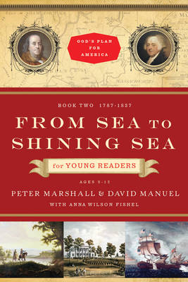 From Sea to Shining Sea for Young Readers 1787-1837 by Peter Marshall, David Manuel, Anna Wilson Fishel