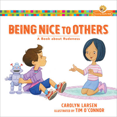 Being Nice to Others A Book about Rudeness by Carolyn Larsen