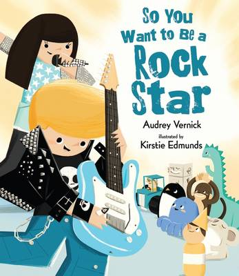 So You Want to Be a Rock Star by Audrey Vernick