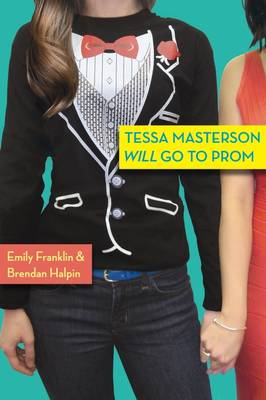 Tessa Masterson Will Go to Prom by Emily Franklin, Brendan Halpin