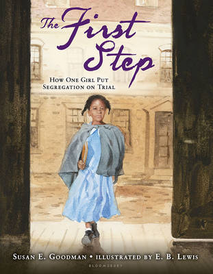 The First Step How One Girl Put Segregation on Trial by Susan E. Goodman