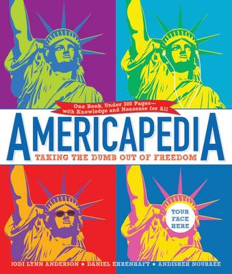 Americapedia Taking the Dumb Out of Freedom by Andisheh Nouraee, Daniel Ehrenhaft, Jodi Lynn Anderson
