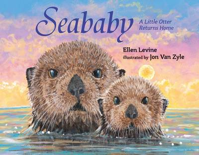 Seababy A Little Otter Returns Home by Ellen Levine
