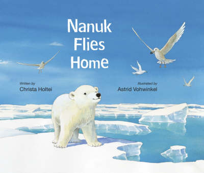 Nanuk Flies Home by Christa Holtei