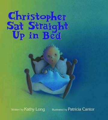 Christopher Sat Straight Up in Bed by Kathy Long