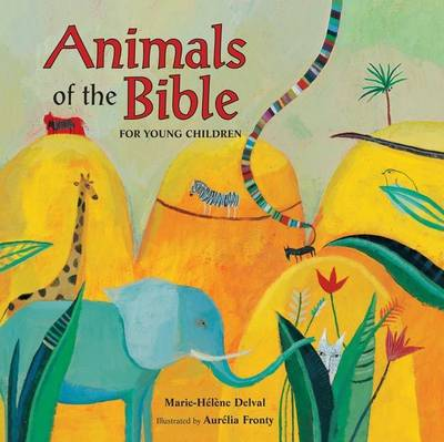 Animals of the Bible for Young Children by Marie-Helene Delval