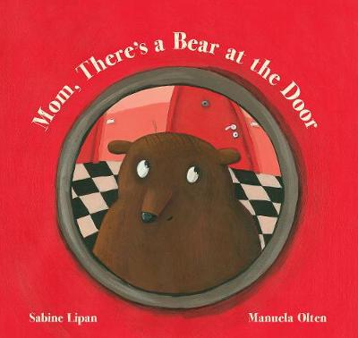 Mom, There's a Bear at the Door by Sabine Lipan