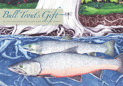 Bull Trout's Gift A Salish Story About the Value of Reciprocity by Confederated Salish and Kootenai Tribes