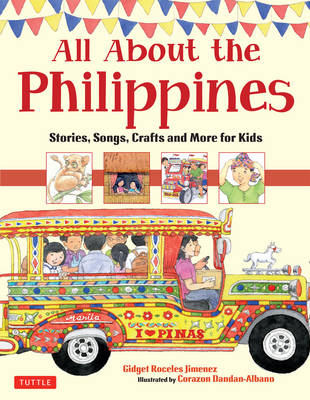 All About the Philippines Stories, Songs, Crafts and Games for Kids by Gidget Roceles Jimenez, Corazon Dandan-Albano