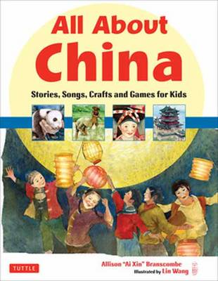 All About China Stories, Songs, Crafts and Games for Kids by Allison Branscombe, Lin Wang