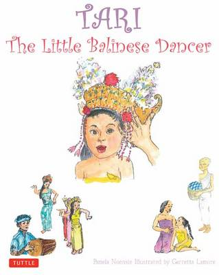 Tari The Little Balinese Dancer by Pamela Noensie, Garretta Lamore