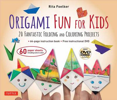 Origami Fun for Kids Kit 20 Fantastic Folding and Coloring Projects: Kit with Origami Book, Fun & Easy Projects, 60 Origami Papers and Instructional DVD by Rita Foelker