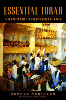 Essential Torah A Complete Guide to the Five Books of Moses by George Robinson
