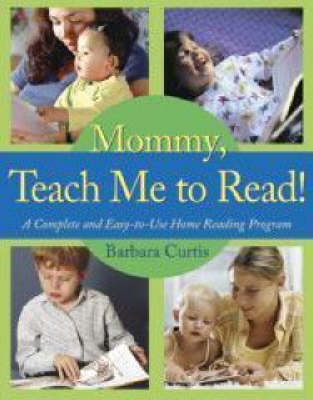 Mommy Teach ME to Read A Complete and Easy-to-Use Home Reading Program by Barbara Curtis