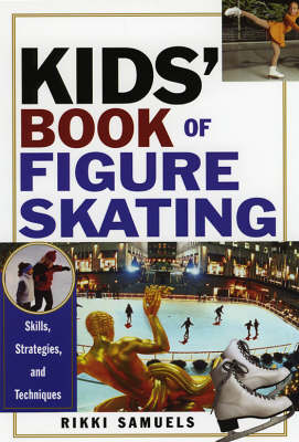 Kids' Book of Figure Skating Skills, Strategies and Techniques by Rikki Samuels